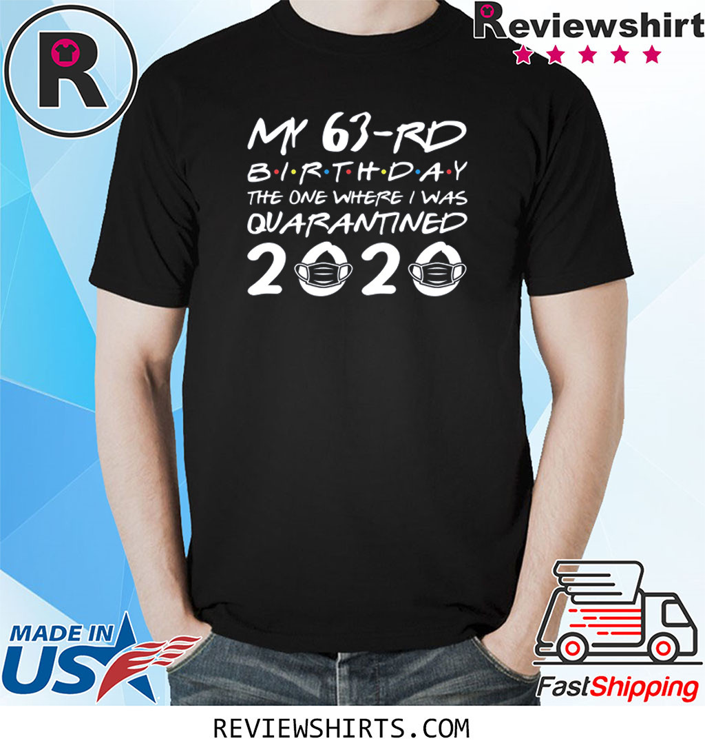 Born in 1957 My 63rd Birthday The One Where I was Quarantined 2020 Shirt Distancing Social T Shirt Birthday Gift