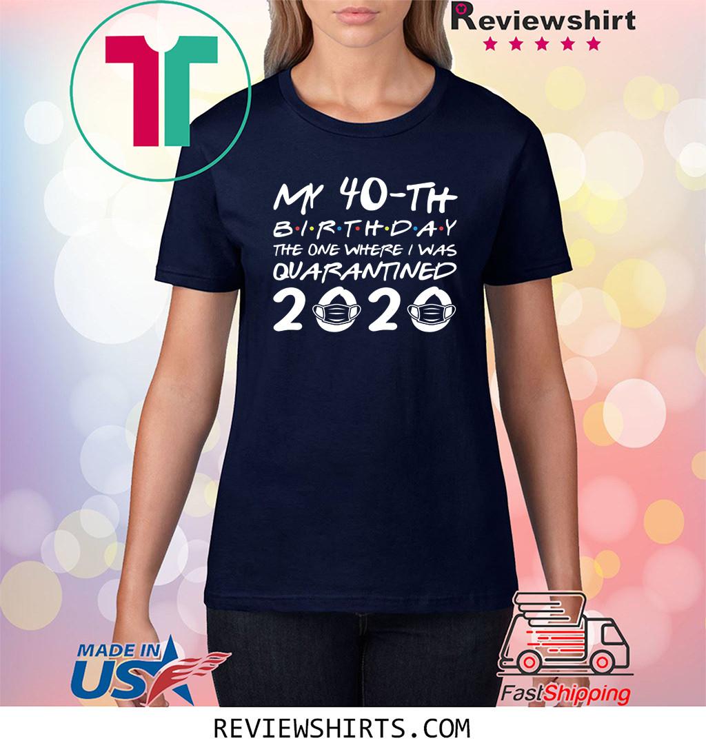 40th Birthday The One Where I was Quarantined 2020 Classic Tshirt Distancing Social TShirt Birthday Gift