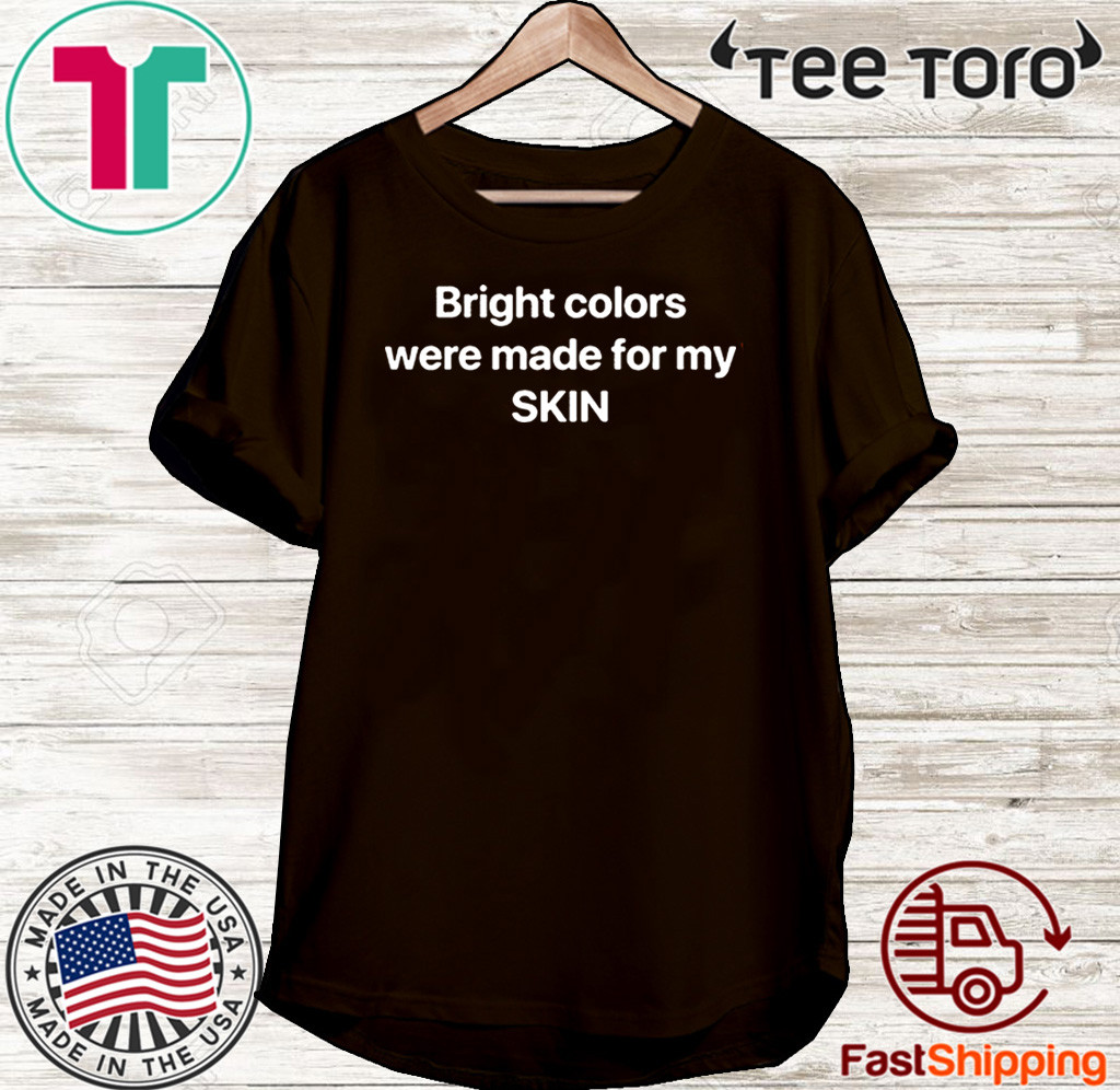 Bright Colors Were Made For My Skin Official T-Shirt