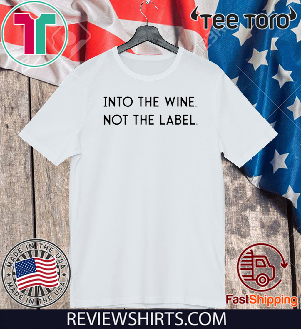 Into the Wine Not the Label Original T-Shirt
