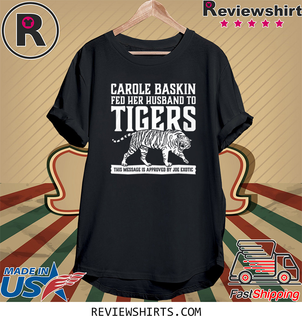 Carole Baskin Fed Her Husband to Tigers Classic T-Shirt