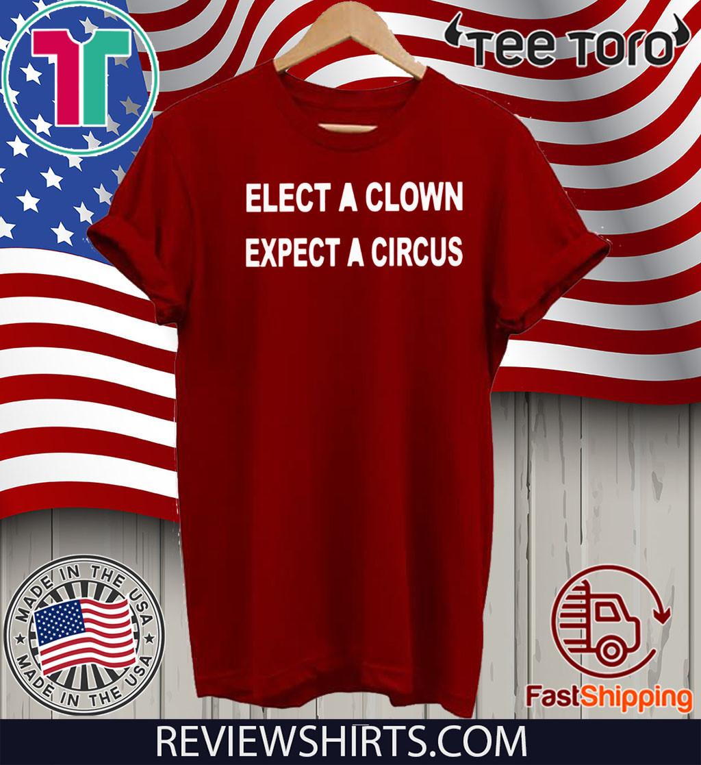 ELECT A CLOWN EXPECT A CIRCUS TEE SHIRTS