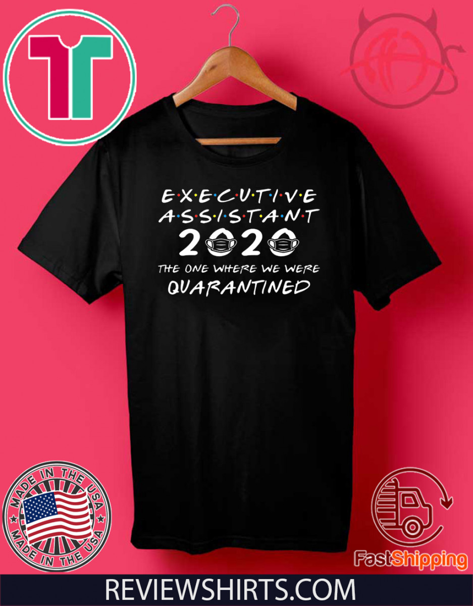 Executive Assistant 2020 The One Where We were Quarantined Shirt T-Shirt