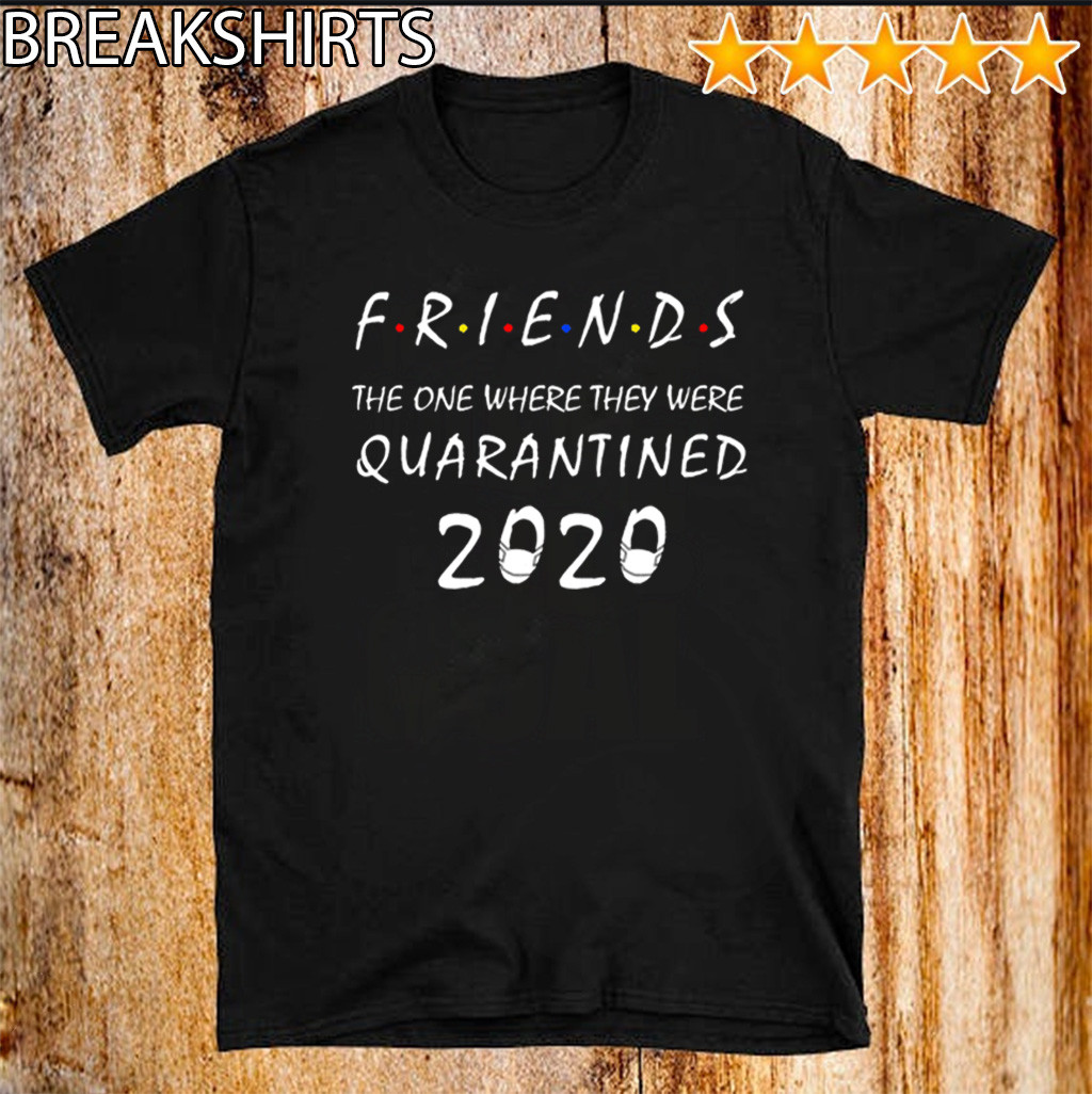 Friends the One Where They Were Quarantine T Shirt