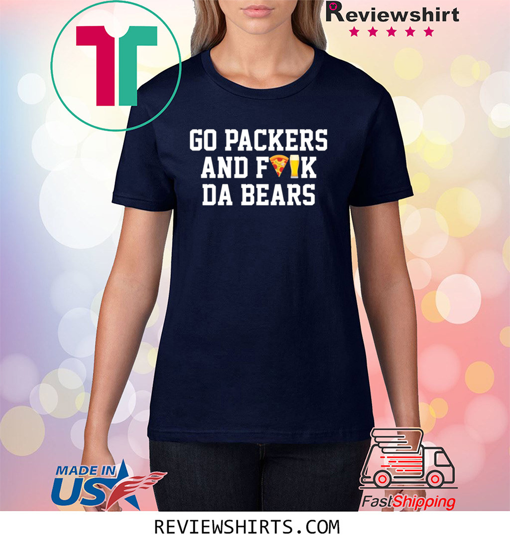Go Packers and fuck da Bears Shirt