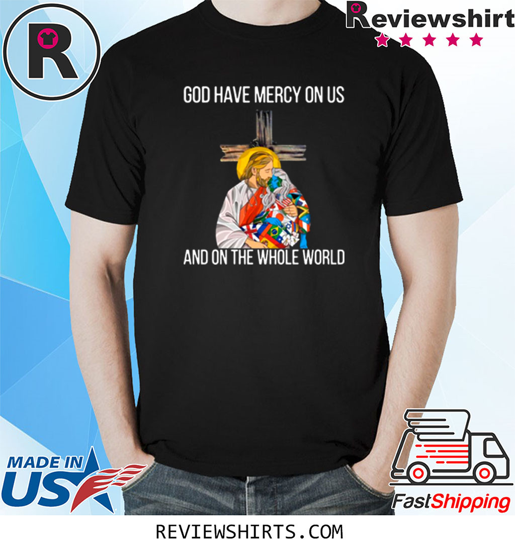 God Have Mercy On Us And On The Whole World Shirt