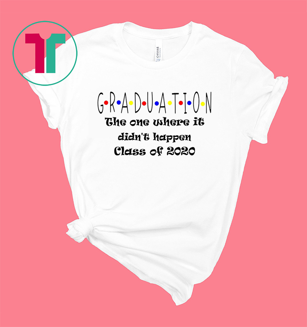 Graduation The One Where It Didn't Happen Class of 2020 T-Shirt