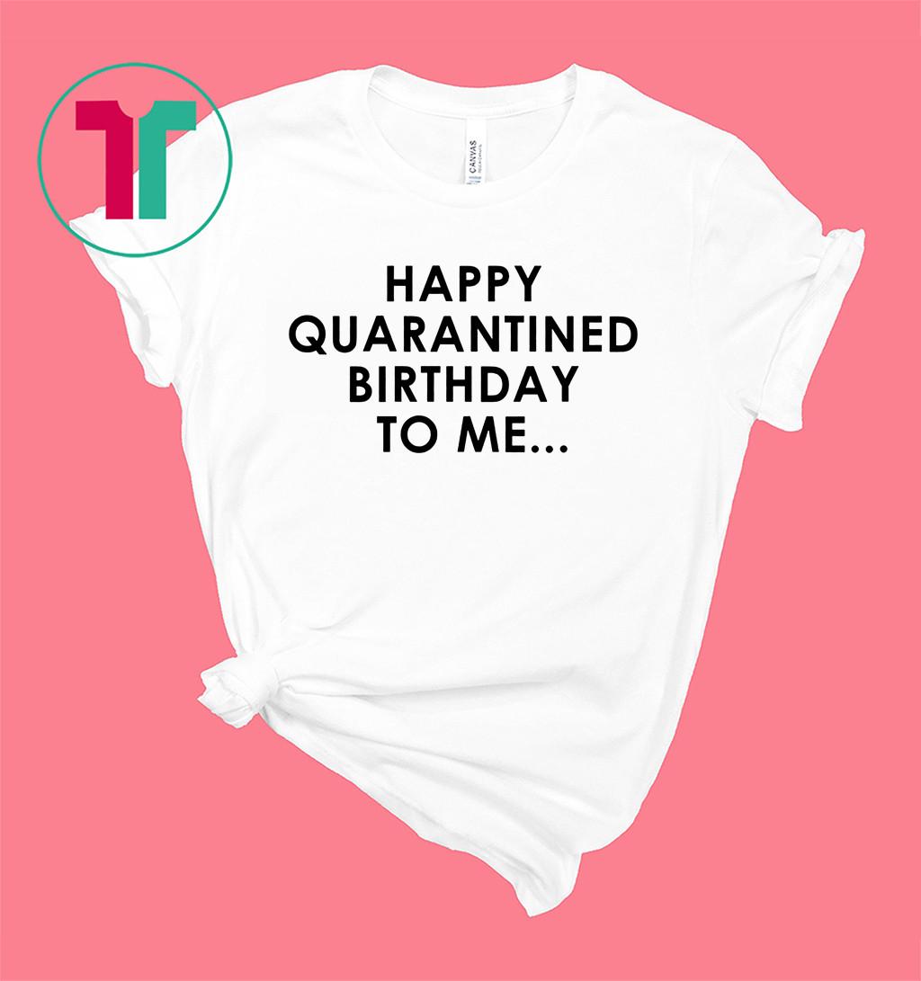 Happy Quarantined Birthday To Me Shirt