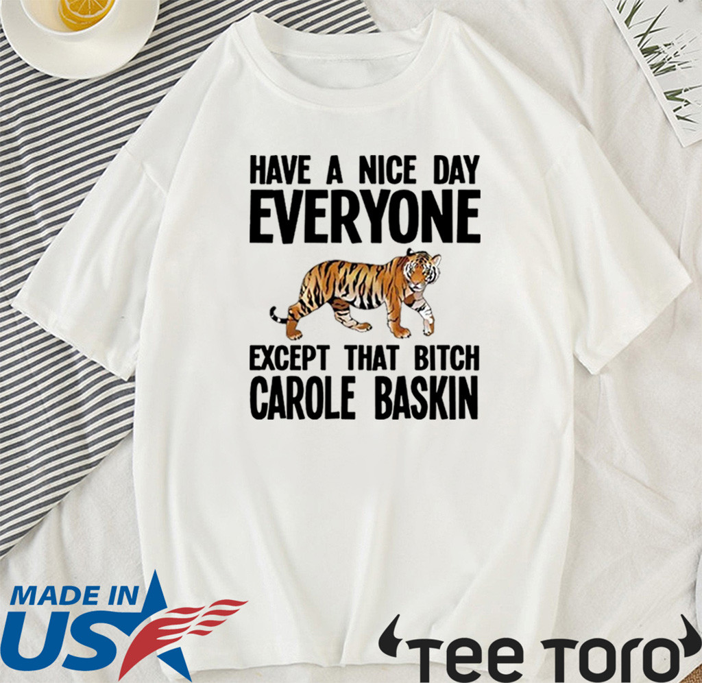 Official Have a Nice Day Everyone Except That Bitch Carole Baskin T-Shirt