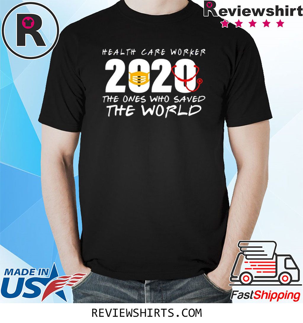 Health Care Worker 2020 The Ones Who Saved The World Shirt