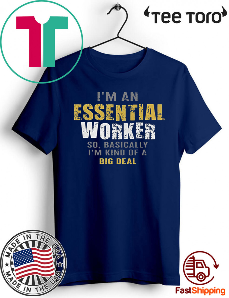 I'm an Essential Worker Shirt Classic T-Shirt