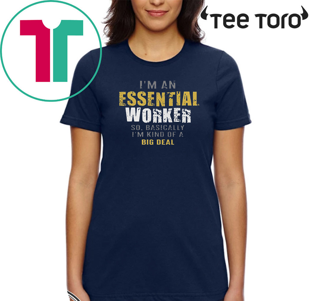 I'm an Essential Worker Shirt - Limited Edition