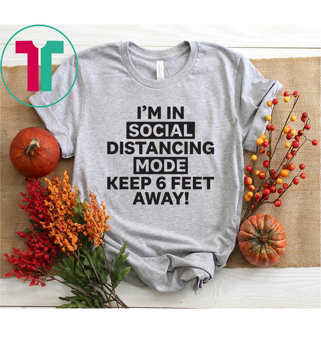 I'm In Social Distancing Mode Keep 6 Feet Away Shirt
