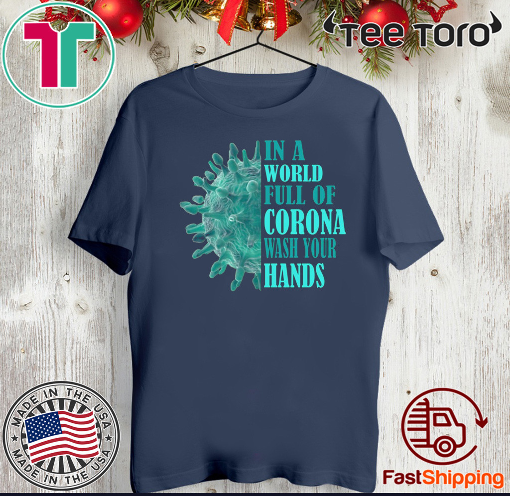 In A World Full Of Corona Wash Your Hands Shirt