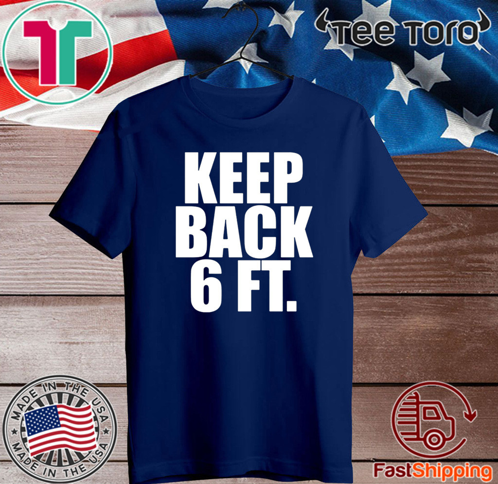 Keep Back 6 Feet Tee Shirts