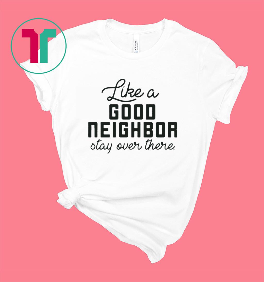 Like a good neighbor stay over there shirt, social distance shirt, quarantine shirt