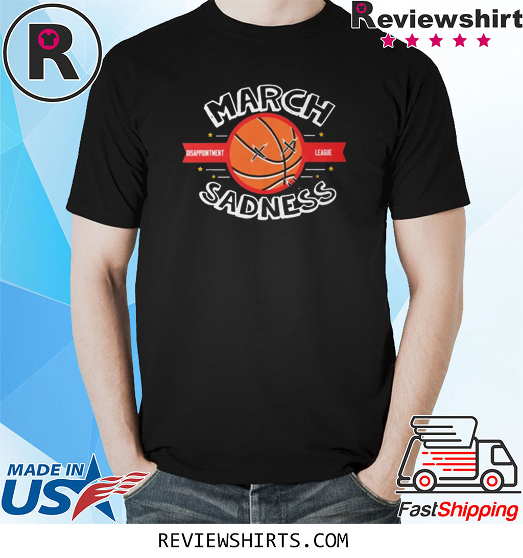 March Sadness Disappointment League Shirt