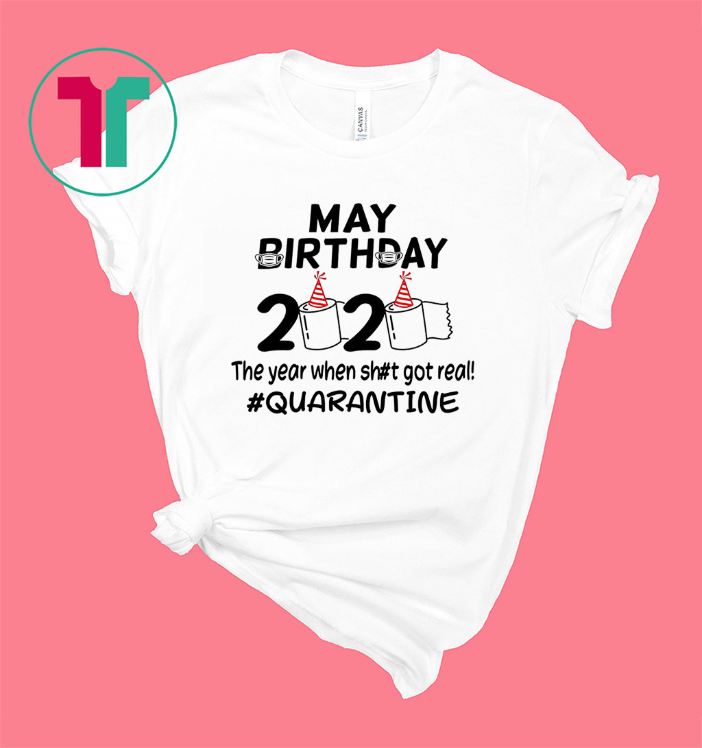 May Birthday 2020 The Year When Got Real Quarantine Funny Toilet Paper Shirt