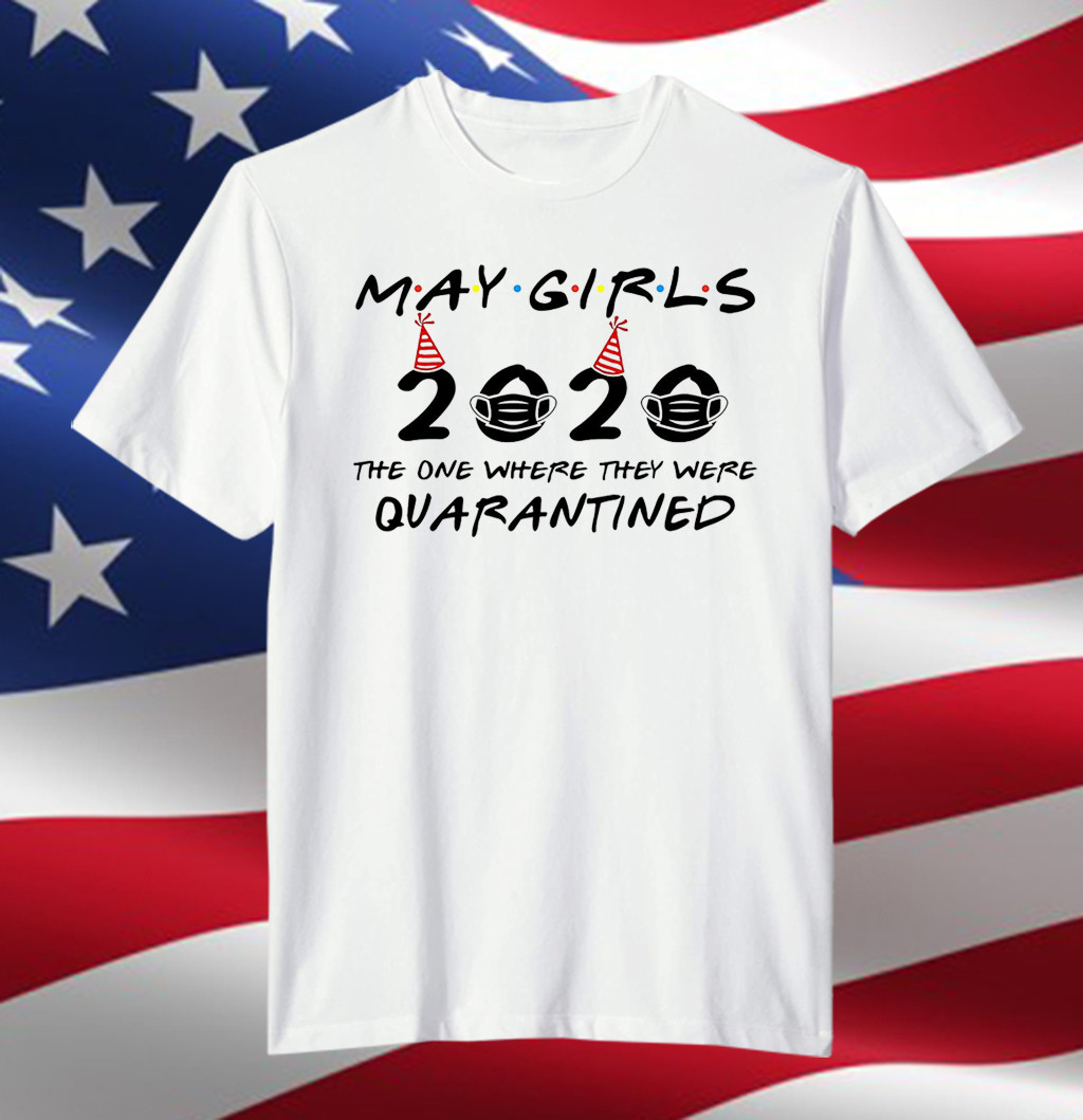 May Girls 2020 The One Where They were Quarantined Birthday Gifts T-Shirt