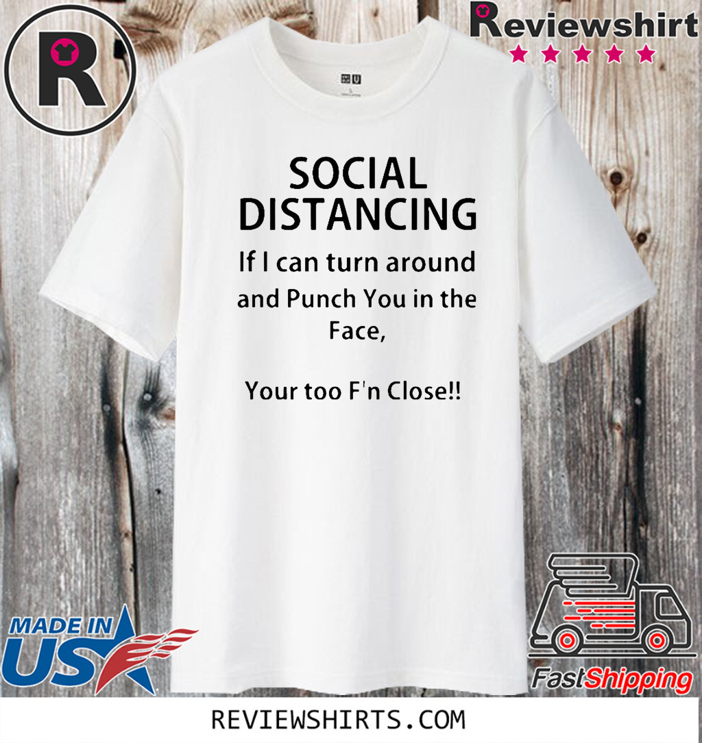 Official Social distancing if I can turn around and punch you in the face T-Shirt