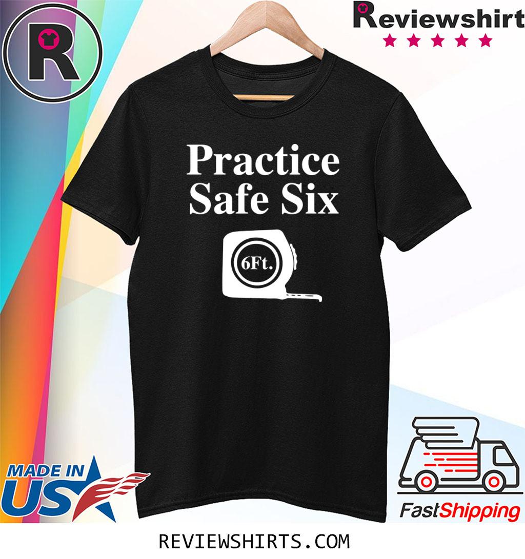 Practice Safe Six Feet Shirt