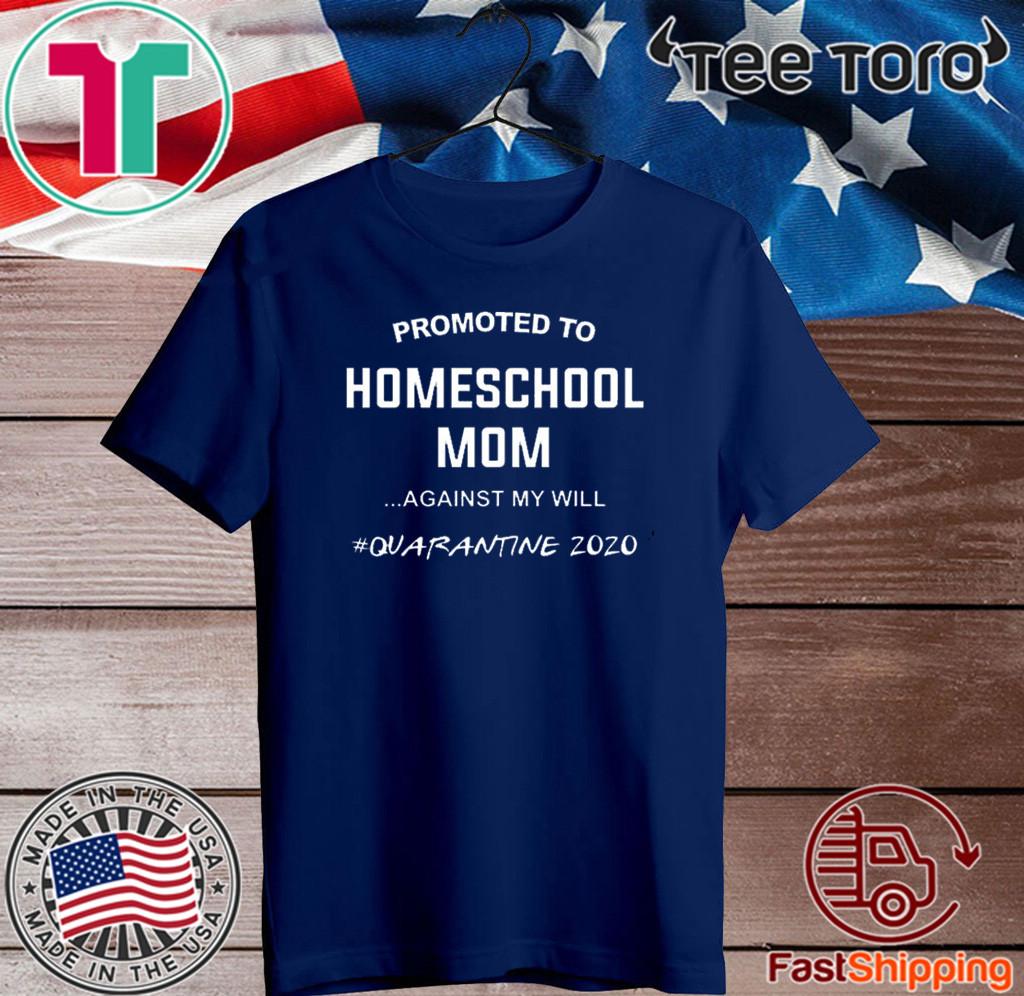 Promoted to homeschool Mom quarantine 2020 Tee Shirts