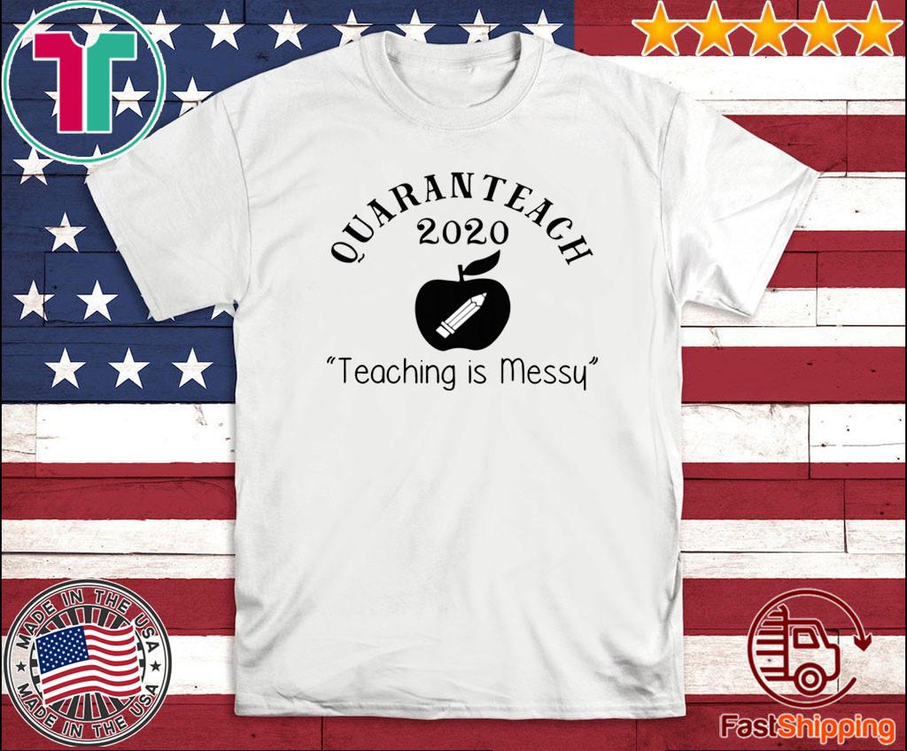 Quaranteach 2020 Teaching is messy For T-Shirt