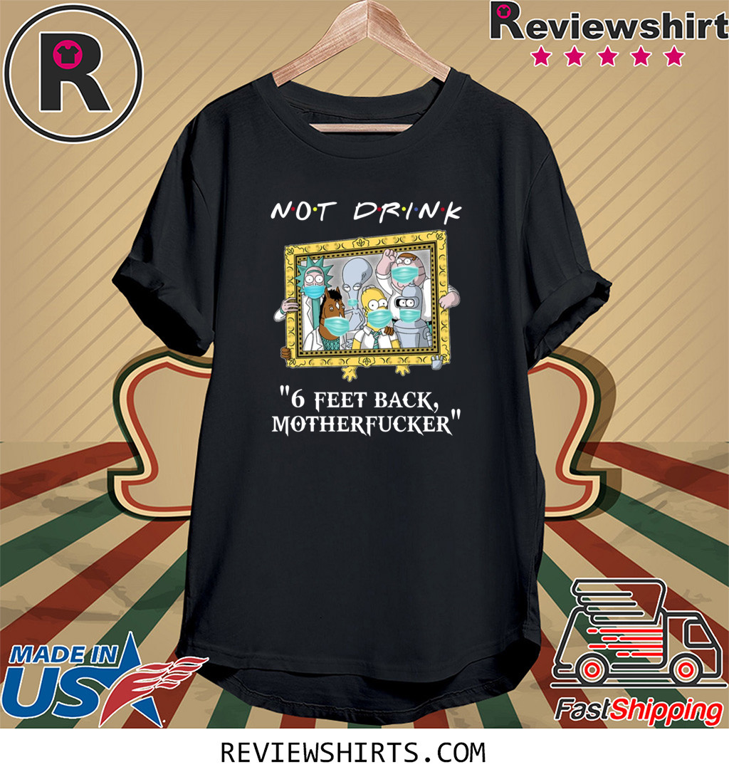 Rick And Morty Drinkers Pampling Not Drink 6 Feet Back Motherfucker T-Shirt