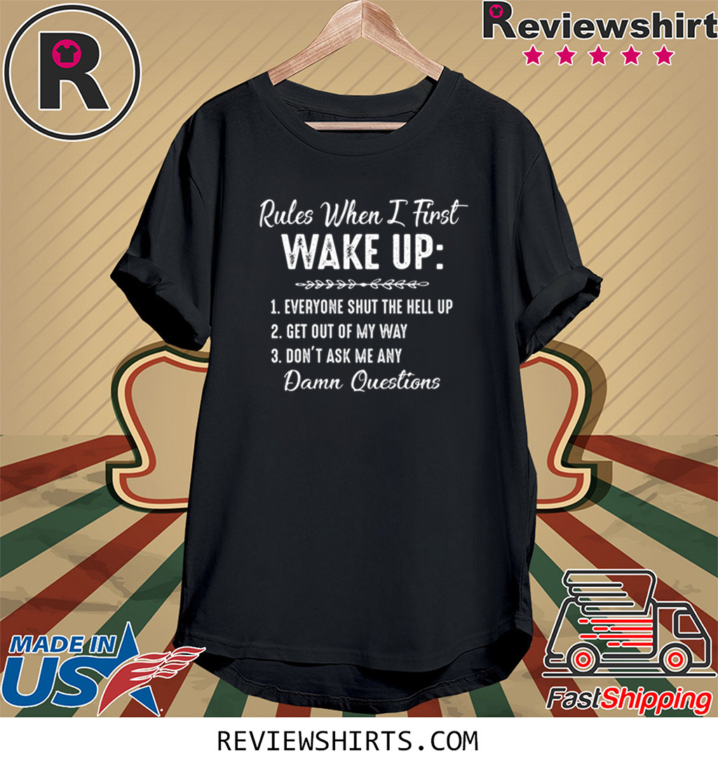 Rules When I First Wake Up Don't Ask Me Any Damn Questions T-Shirt