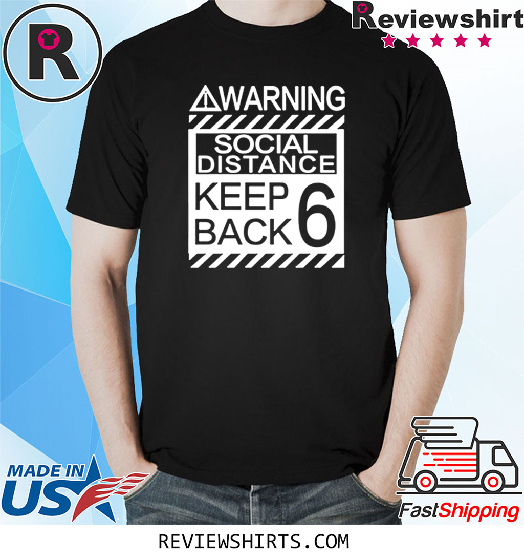 Social Distancing Shirt Warning Social Distance Keep Back 6 Feet
