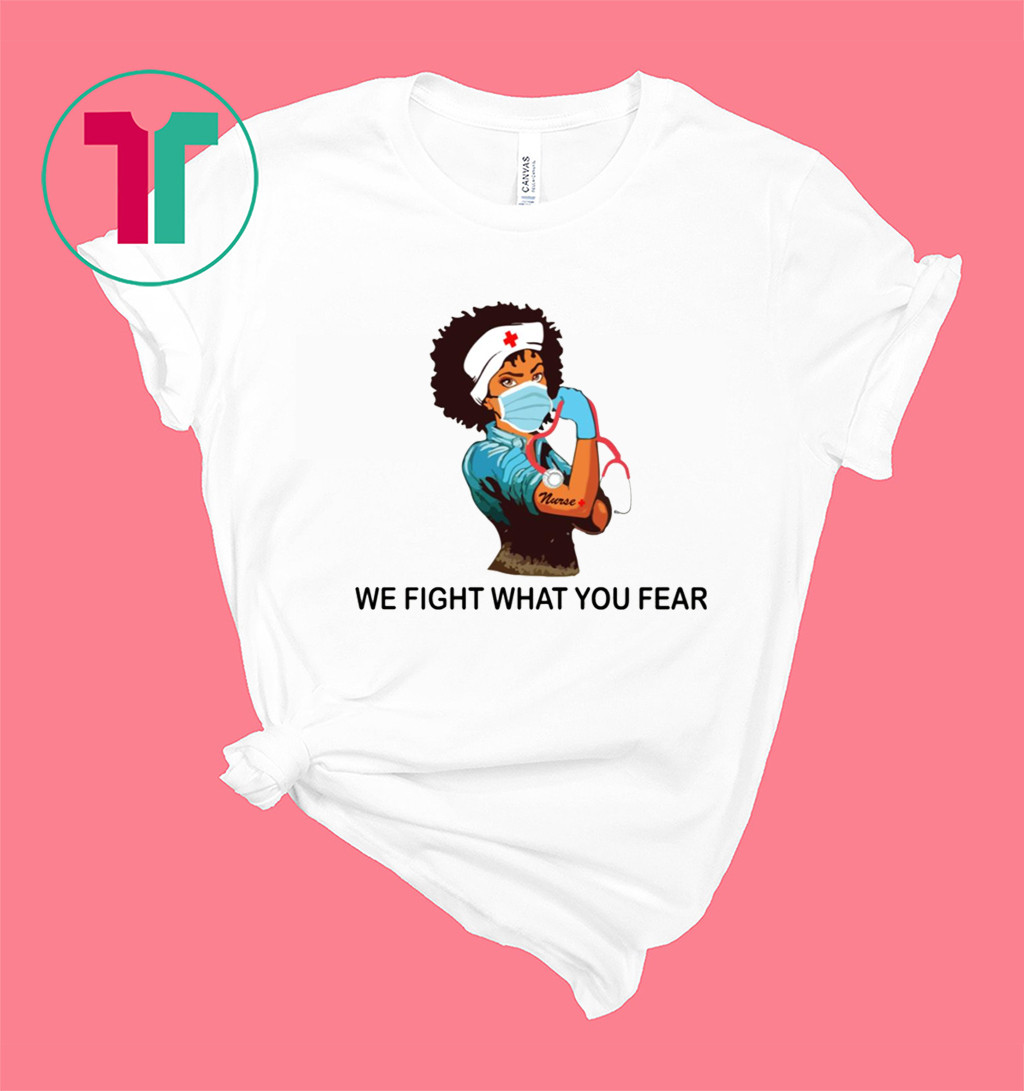 Strong Nurse we fight what you fear shirt