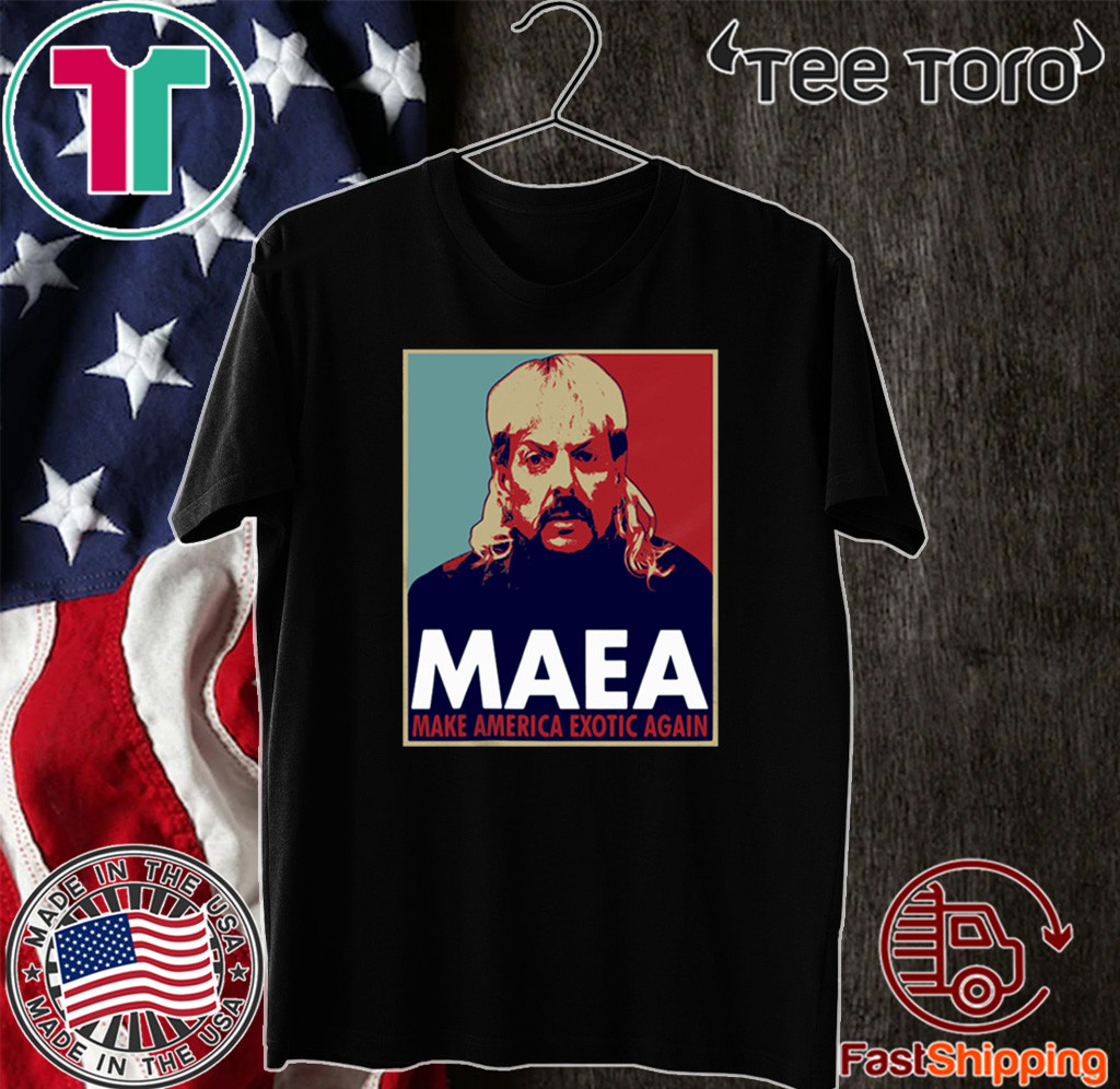 TIGER KING MAEA MAKE AMERICA EXOTIC AGAIN FOR T-SHIRT