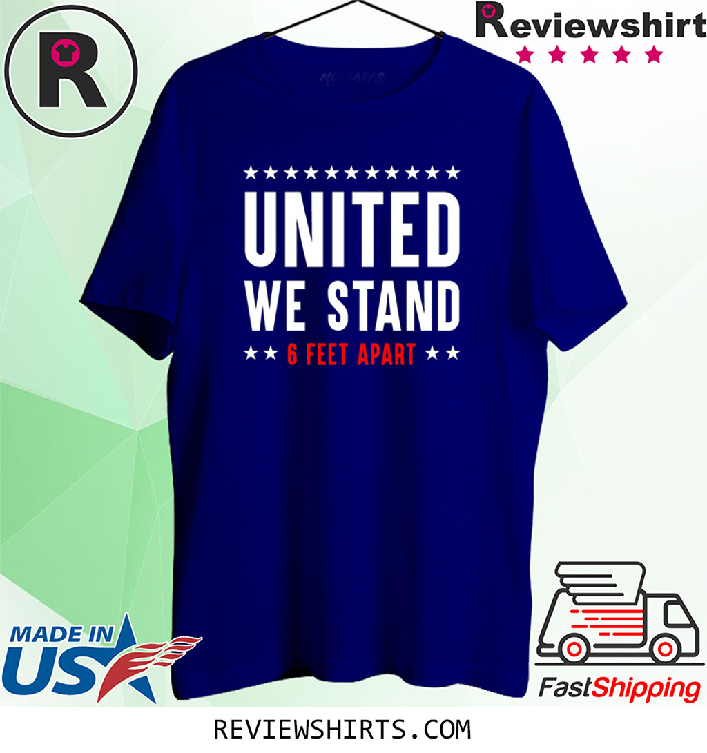 United We Stand 6 Feet Apart COVID-19 Corona Virus Shirt