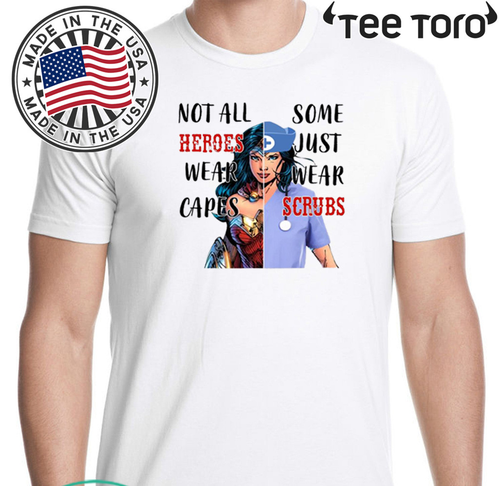 Wonder Woman Nurse Not All Heroes Wear Capes Some Wear Scrubs Official T-Shirt