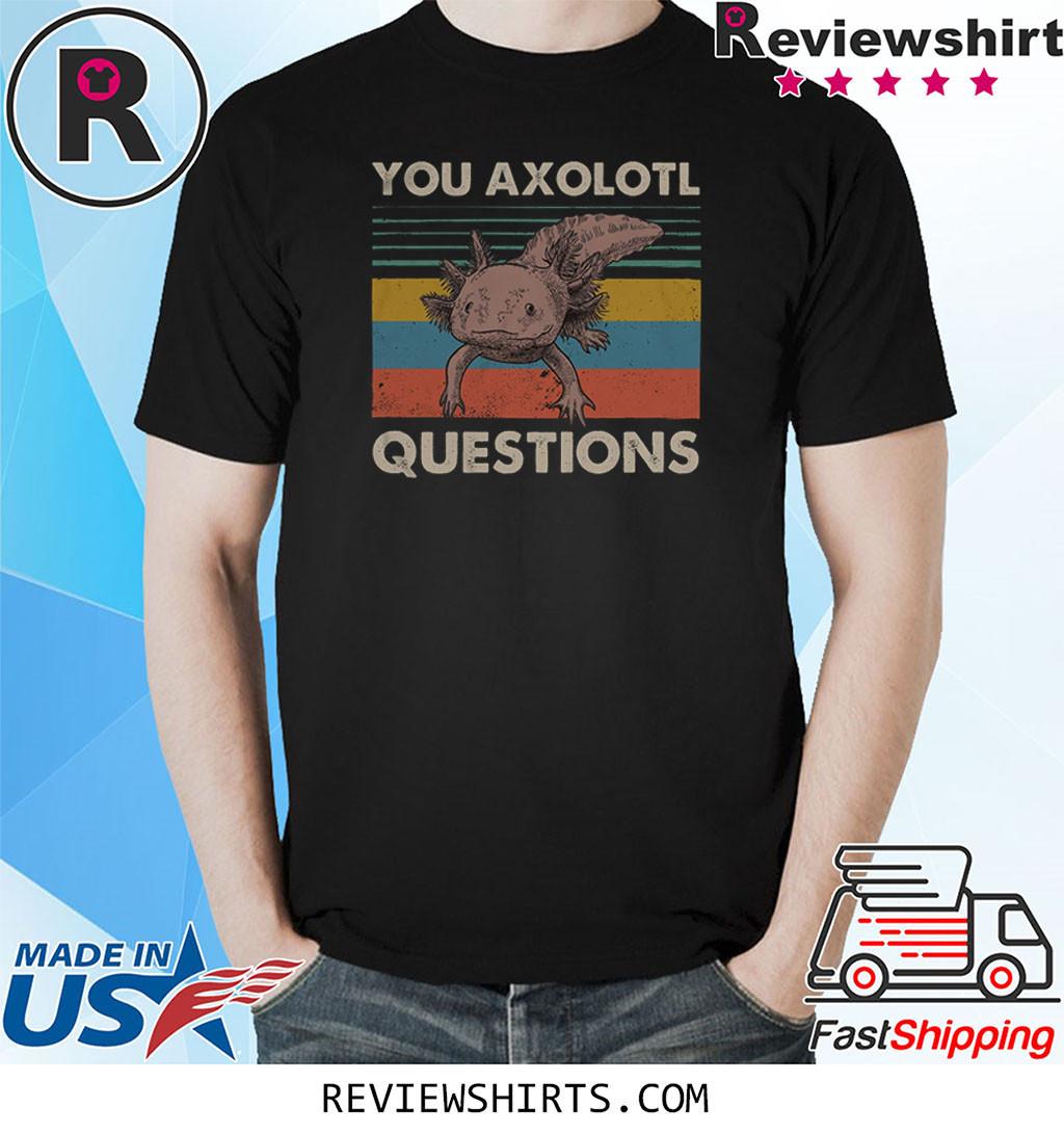 You Axolotl Questions Vintage Shirt Ambystoma Mexicanum Walking Fish Funny Shirt