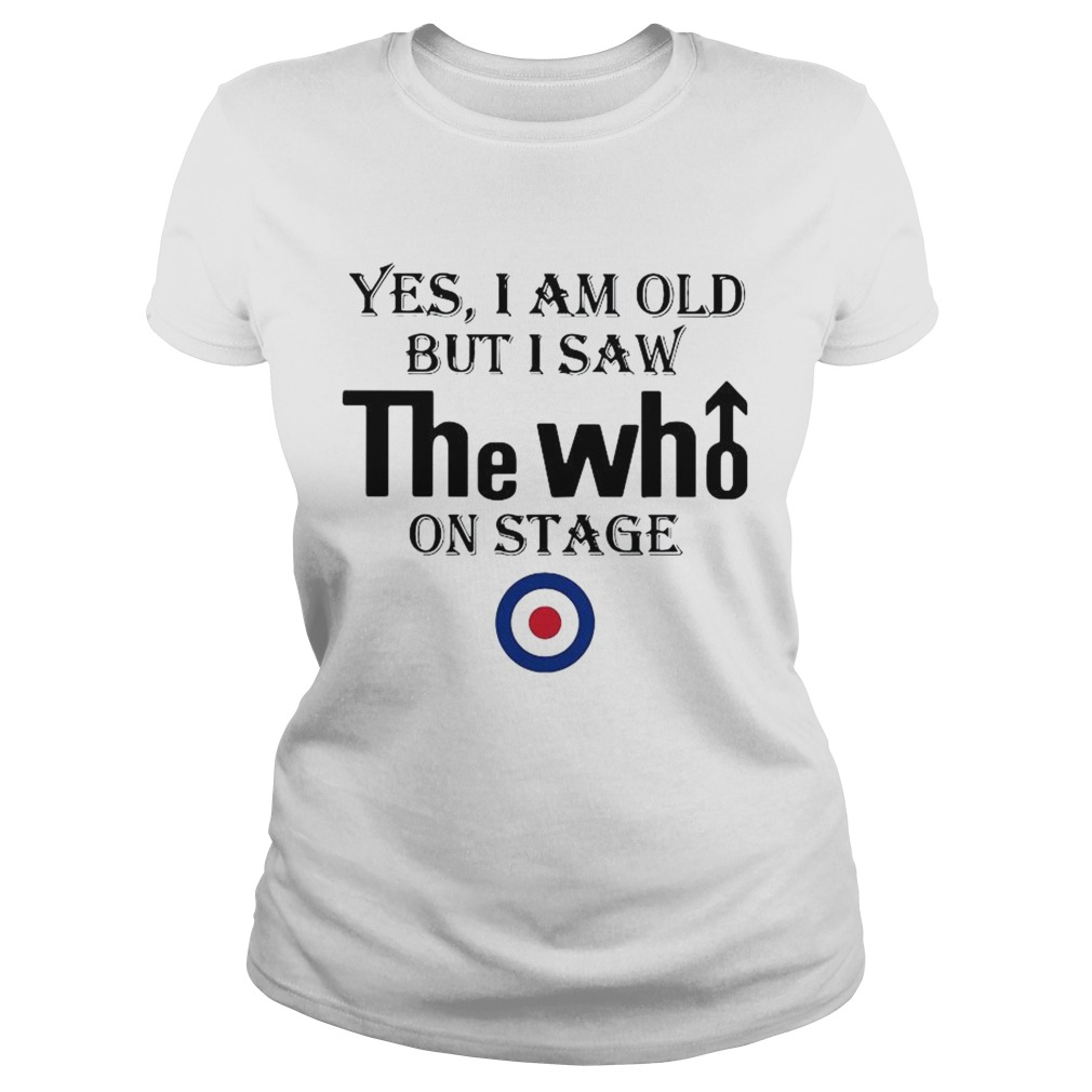 1589771319Yes I Am Old But I Saw The Who On Stage  Classic Ladies