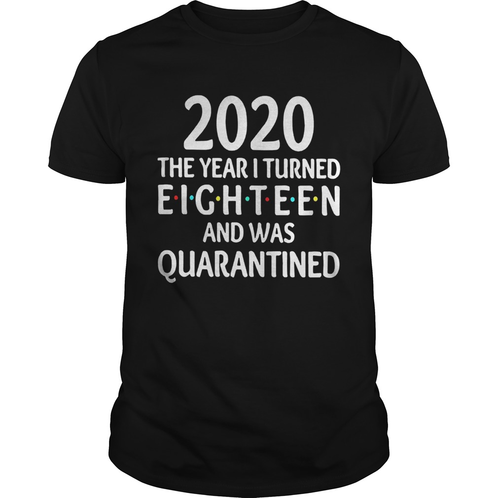 2020 The Year I Turned Eighteen And Was Quarantined  Unisex
