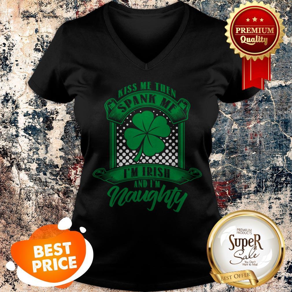 Nice Kiss Me Then Spank Me Im Irish And Im Naughty V-neck