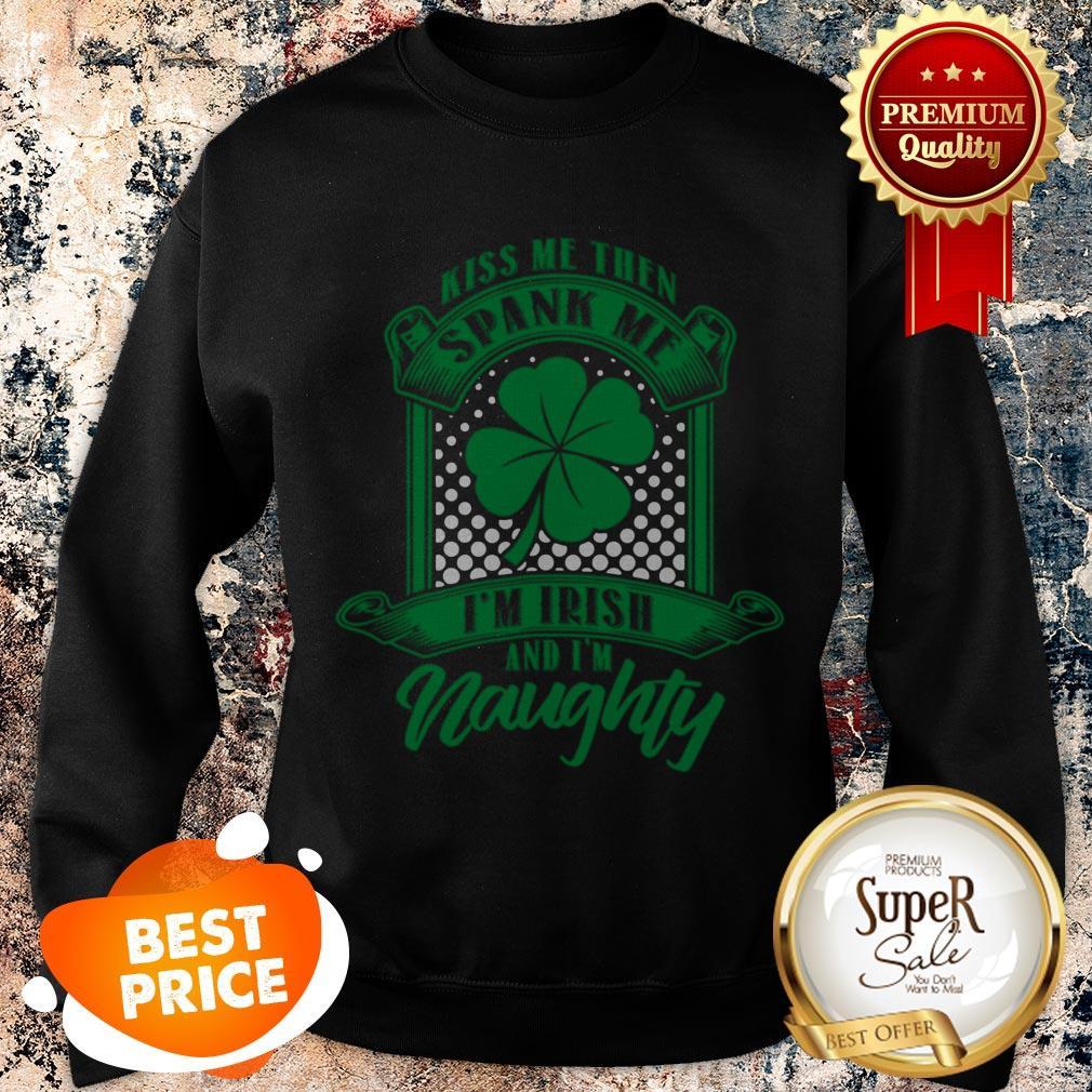 Nice Kiss Me Then Spank Me Im Irish And Im Naughty Sweatshirt