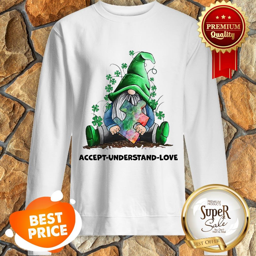 Nice Gnomes Autism Awareness St Patrick's Day Accept Understand Love Sweatshirt