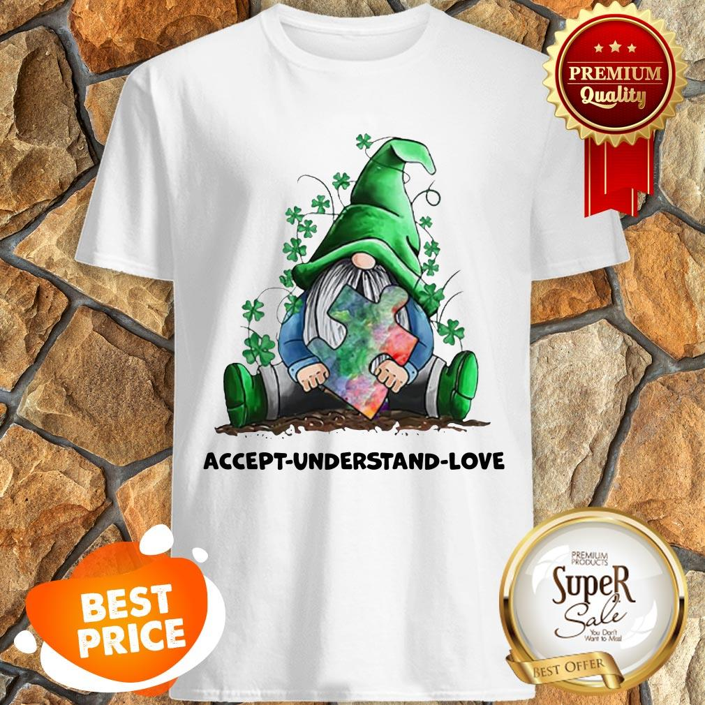 Nice Gnomes Autism Awareness St Patrick's Day Accept Understand Love Shirt