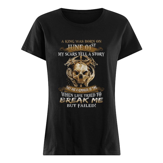 A King Was Born On June 01st My Scars Tell A Story They Are A Reminder Of Time  Classic Women's T-shirt