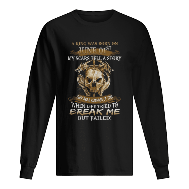 A King Was Born On June 01st My Scars Tell A Story They Are A Reminder Of Time  Long Sleeved T-shirt