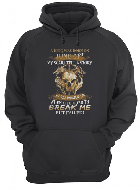 A King Was Born On June 01st My Scars Tell A Story They Are A Reminder Of Time  Unisex Hoodie