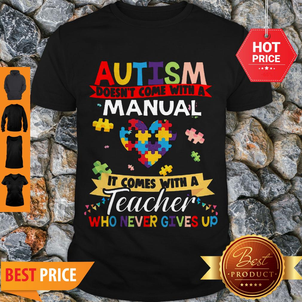 Autism Doesn't Come With A Manual It Comes With A Teacher Who Never Gives Up Shirt