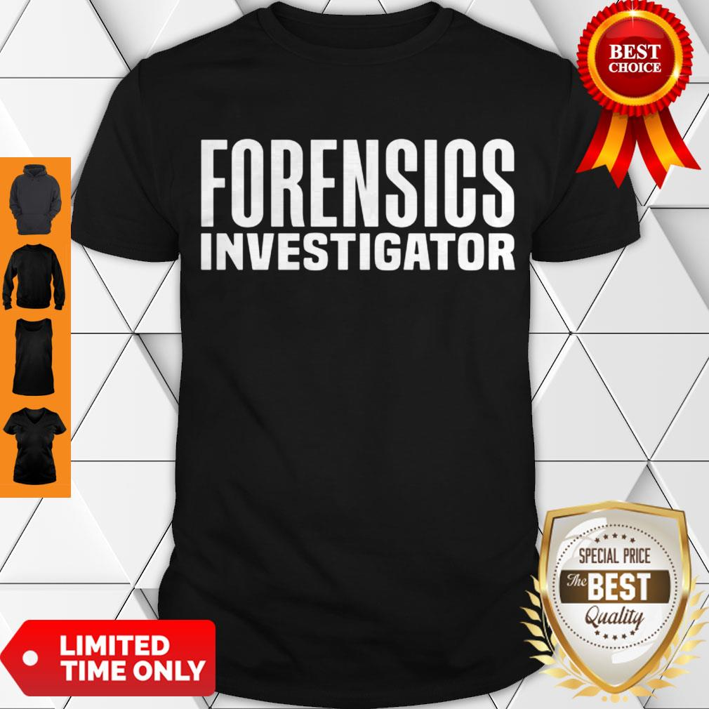 Awesome Forensics Crime Police Investigator Detective Policemen Duty Shirt
