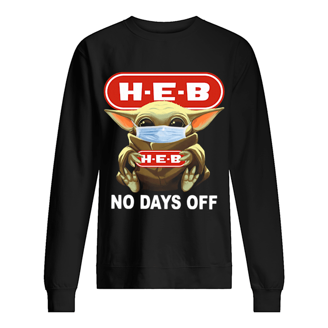 Baby Yoda Face Mask Hug H-E-B No Days Off  Unisex Sweatshirt