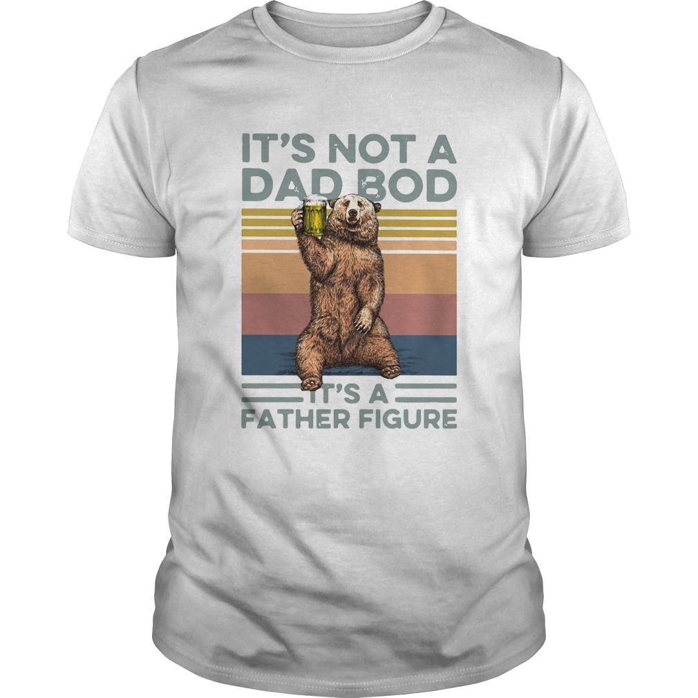 Bear Beer Its Not A Dad Bod Its A Father Figure Vintage  Unisex