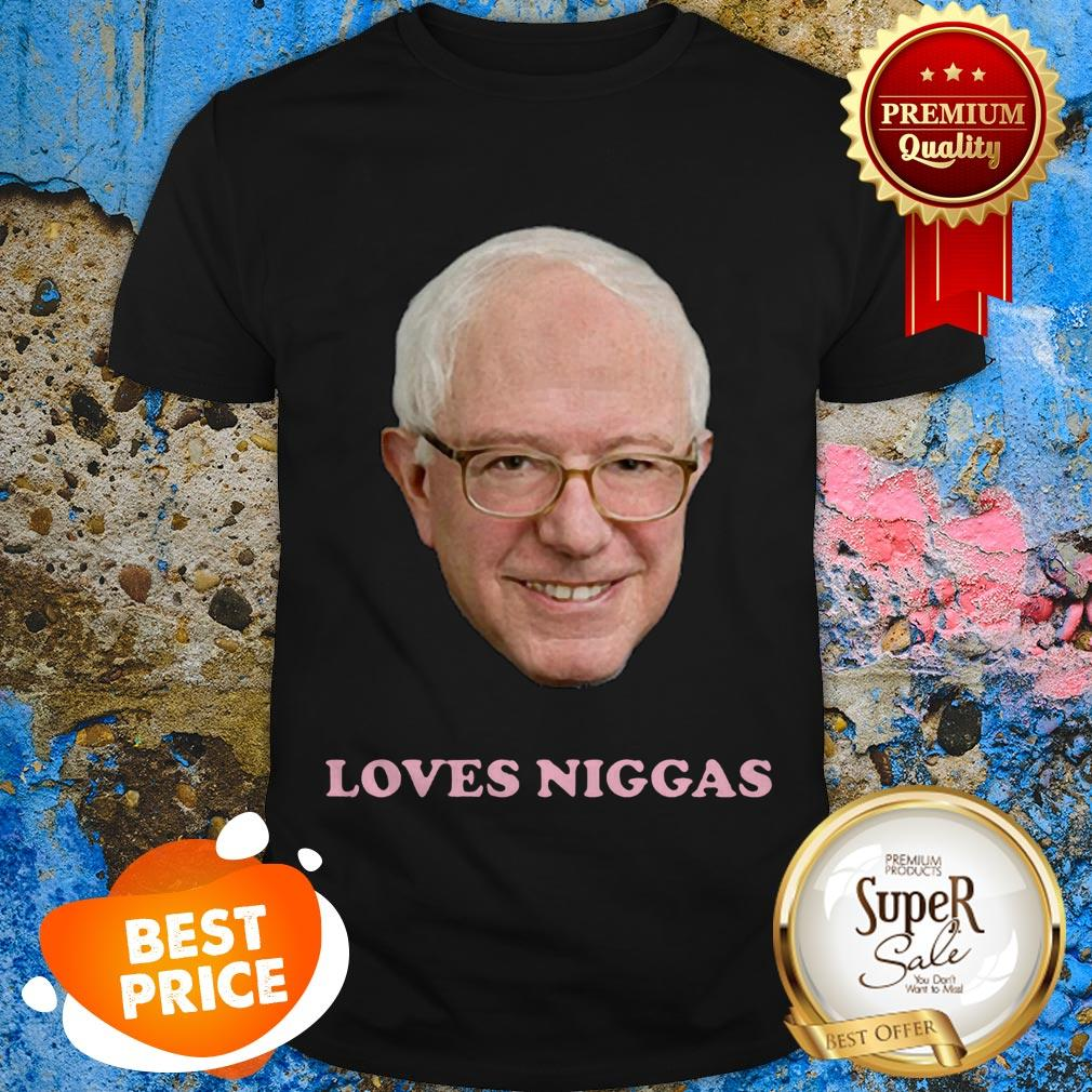 Bernie Sanders Loves Niggas Shirt