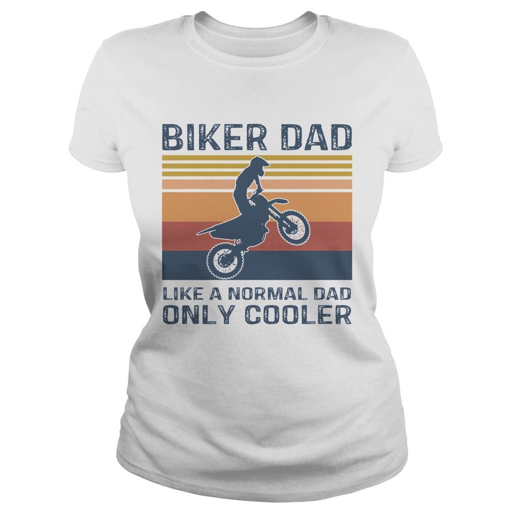 Biker Dad Like A Normal Dad Only Cooler Vintage  Classic Ladies